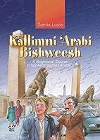 Kallimni 'Arabi Bishweesh: A Beginner's Course in Spoken Egyptian Arabic 1