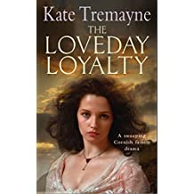 The Loveday Loyalty (Loveday series, Book 7): Drama, intrigue and romance in an exciting historical saga