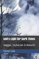 God's Light for Dark Times: Haggai, Zechariah & Malachi (Riches from the Word)