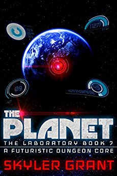 The Planet: A Futuristic Dungeon Core (The Laboratory Book 7) by [Grant, Skyler]