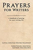 Prayers for Writers: A Handbook of Praying for Your Writing Life