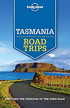 Lonely Planet Tasmania Road Trips (Travel Guide) by [Planet, Lonely, Ham, Anthony, Rawlings-Way, Charles, Worby, Meg]