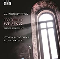 Silvestrov: To Thee We Sing - Sacred Choral Works by Latvian Radio Choir