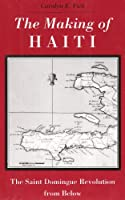 The Making of Haiti: The Saint Domingue Revolution from Below