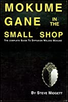 Mokume Gane in the Small Shop: The Complete Guide to Diffusion Welded Mokume