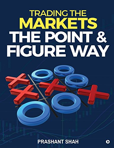 Download Trading the Markets the Point & Figure Way: Become a Noiseless Trader and Achieve Consistent Success in Markets 1642492248