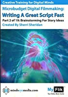 Writing A Great Script Fast: Part 2 Brainstorming For Story Ideas