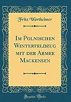 Im Polnischen Winterfeldzug Mit Der Armee Mackensen (Classic Reprint)