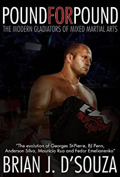 [D'Souza, Brian J.]のPound for Pound: The Modern Gladiators of Mixed Martial Arts (English Edition)