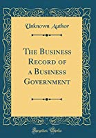 The Business Record of a Business Government (Classic Reprint)
