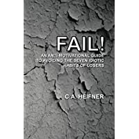 FAIL! An Anti-Motivational Guide to Avoiding the Seven Idiotic Habits of Losers (English Edition)