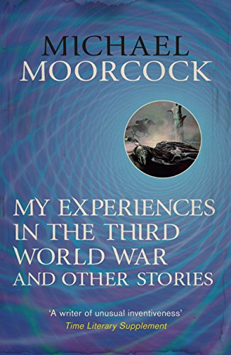 My Experiences in the Third World War and Other Stories: The Best Short Fiction Of Michael Moorcock Volume 1 (Moorcock Best Short Fiction 1) (English Edition)