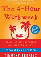 The 4-hour Workweek (Expanded and Updated): Escape 9–5, Live Anywhere, and Join the New Rich, Library Edition
