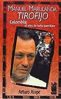 Manuel Marulanda, Tirofijo : Colombia, 40 años de lucha guerrillera