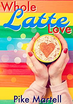 Whole Latte Love (Gaia Coffee Book 1) by [Martell, Pike]