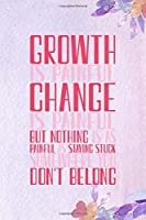 Growth Is Painful. Change Is Painful. But Nothing Is As Painful As Staying Stuck Somewhere You Don't Belong: All Purpose 6x9 Blank Lined Notebook Journal Way Better Than A Card Trendy Unique Gift Purple Flowered Personal Growth