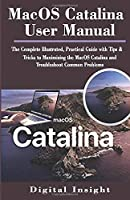 Macos Catalina User Manual: The Complete Illustrated, Practical Guide with Tips & Tricks to Maximizing the MacOS Catalina and Troubleshoot Common Problems