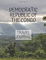 Democratic Republic of the Congo Travel Journal: Write about your own adventures Tourist Diary Vacation Holiday useful gift for world travelers, teachers, new moms and dads, newlyweds, and graduates.