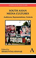 South Asian Media Cultures: Audiences, Representations, Contexts (Anthem South Asian Studies)