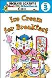 Ice Cream for Breakfast (Richard Scarry's Readers (Richard Scarry's Great Big Schoolhouse))
