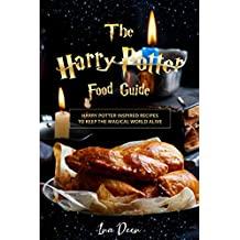 The Harry Potter Food Guide: 25 Harry Potter Inspired Recipes to keep the Magical World Alive
