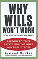 Why Wills Won't Work (If You Want to Protect Your Assets): Safeguard Your Estate for the Ones You Really Love