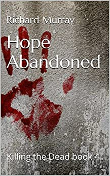 Hope Abandoned (Killing the Dead Book 4) by [Murray, Richard]