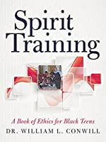 Spirit Training: A Book of Ethics for Black Teens