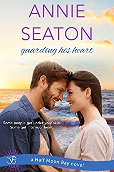 Guarding His Heart (Entangled Bliss) (Half Moon Bay) by [Seaton, Annie]