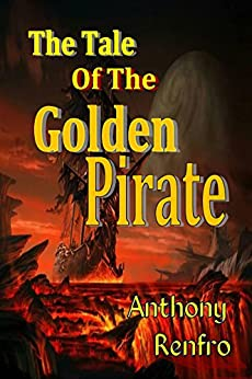 [Renfro, Anthony]のThe Tale of the Golden Pirate (English Edition)