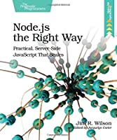 Node.js the Right Way: Practical, Server-Side JavaScript That Scales by Jim Wilson(2013-12-05)