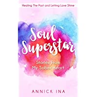 Soul Superstar: Stories From My Sober Heart (English Edition)