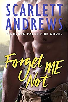Forget Me Not (Golden Falls Fire Book 4) by [Andrews, Scarlett]