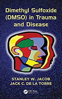 Dimethyl Sulfoxide (DMSO) in Trauma and Disease by [Jacob, Stanley W., de la Torre, Jack C.]