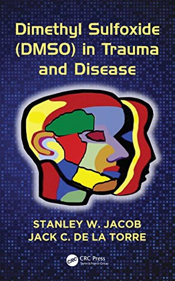 ジレンマホット足首Dimethyl Sulfoxide (DMSO) in Trauma and Disease (English Edition)