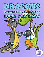 Dragons Coloring Activity Book for Kids: Coloring, Tracing, Dot To Dot, Mazes, and Sudoku for Children and Toddlers Ages 2-3, 4-8 Boys Fun Cute Dragons Playing Sports (Volume)