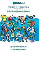 BABADADA, Français avec des articles - Schwiizerduetsch mit Artikeln, le dictionnaire visuel - s Bildwoerterbuech: French with articles - Swiss German with articles, visual dictionary