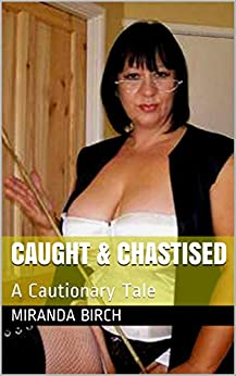 Caught & Chastised: A Pervert Punished (Cruel Summer Book 1) by [Birch, Miranda]