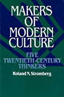 Makers of Modern Culture: Five Twentieth-Century Thinkers