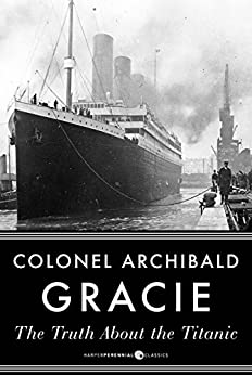 The Truth About The Titanic by [Gracie, Archibald]