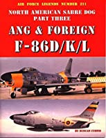 North American Sabre Dog ANG & Foreign F-86D/K/L - Part 3 (Air Force Legends) by Duncan Curtis(2003-01-01)