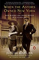 When the Astors Owned New York: Blue Bloods and Grand Hotels in a Gilded Age by Justin Kaplan(2007-06-26)