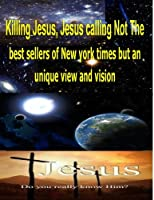 Killing Jesus: Jesus Calling, Not the Best Sellers of New York Times but an Unique View and Vision