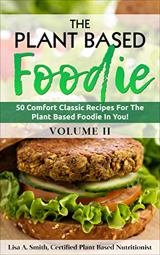The Plant Based Foodie: 50 Comfort Classic Recipes For The Plant Based Foodie In You! (English Edition)