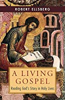 A Living Gospel: Reading God's Story in Holy Lives