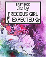 Baby Book July Precious Girl Expected: Unique Pregnancy - First Birthday Party Baby Shower Gift Album for Girl and Expecting Parents. Baby Gift Newborn / Baby Gift Handprint / Baby Gift 1 year Girl