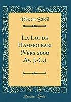 La Loi de Hammourabi (Vers 2000 Av. J.-C.) (Classic Reprint)