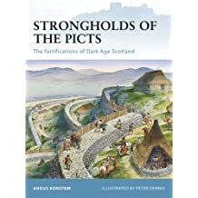 Strongholds of the Picts: The fortifications of Dark Age Scotland (Fortress Book 92)