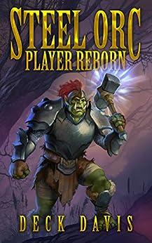 Steel Orc: Player Reborn (A LitRPG Adventure) by [Davis, Deck]