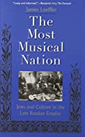 The Most Musical Nation: Jews and Culture in the Late Russian Empire by James Loeffler(2013-09-10)